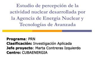Programa : PRN Clasificación:  Investigación Aplicada Jefe proyecto : Marta Contreras Izquierdo