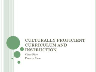 CULTURALLY PROFICIENT CURRICULUM AND INSTRUCTION
