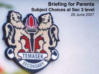 Briefing for Parents Subject Choices at Sec 3 level  29 June 2007