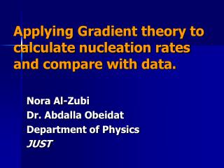Applying Gradient theory to calculate nucleation rates and compare with data.