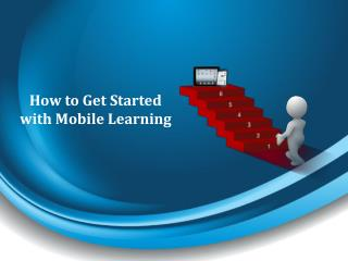 How to Get Started with Mobile Learning?