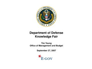 Department of Defense Knowledge Fair Tim Young Office of Management and Budget September 27, 2007
