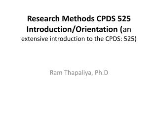Research Methods  CPDS 525 Introduction/Orientation ( an  extensive introduction to the CPDS: 525)