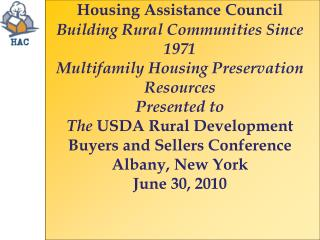 Housing Assistance Council  Building Rural Communities Since 1971 Multifamily Housing Preservation Resources Presented t