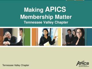 Making  APICS  Membership Matter Tennessee Valley Chapter