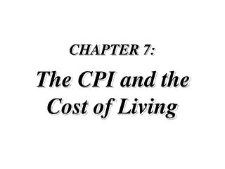 CHAPTER 7: The CPI and the  Cost of Living