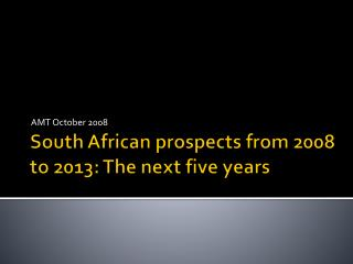South African prospects from 2008 to 2013: The next five years