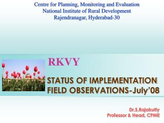 STATUS OF IMPLEMENTATION FIELD OBSERVATIONS-July'08