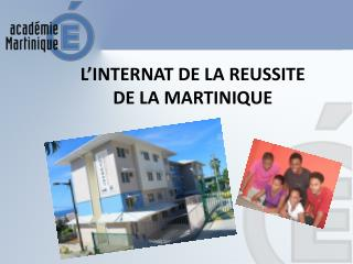 L ' INTERNAT DE LA REUSSITE  DE LA MARTINIQUE