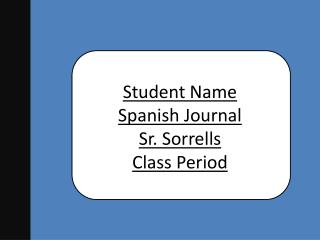 Student Name  Spanish Journal Sr. Sorrells Class Period