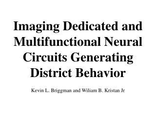 Imaging Dedicated and Multifunctional Neural Circuits Generating  District Behavior