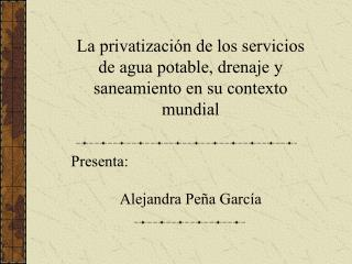La privatización de los servicios de agua potable, drenaje y saneamiento en su contexto mundial