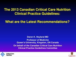 Daren K. Heyland MD Professor of Medicine Queen's University, Kingston, ON Canada