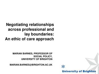 Marian Barnes, Professor of Social Policy, University of Brighton Marian.Barnes@brighton.ac.uk