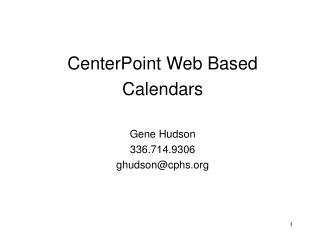 CenterPoint Web Based  Calendars Gene Hudson 336.714.9306 ghudson@cphs
