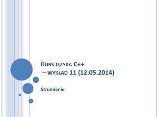 Kurs języka C++  – wykład 11 (12.05.2014)