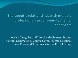 Therapeutic  relationships with multiple professionals in community mental healthcare