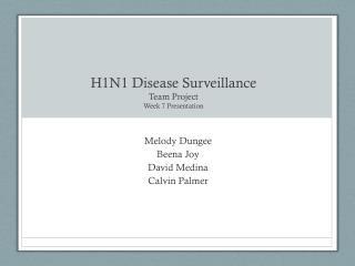 H1N1 Disease Surveillance Team Project Week 7 Presentation
