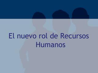 El nuevo rol de Recursos Humanos