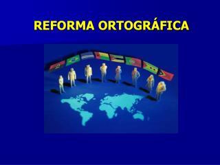 REFORMA ORTOGR�FICA