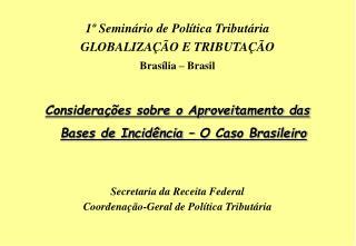 1� Semin�rio de Pol�tica Tribut�ria  GLOBALIZA��O E TRIBUTA��O Bras�lia � Brasil