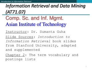 Information Retrieval and Data Mining AT71.07 Comp. Sc. and Inf. Mgmt. Asian Institute of Technology