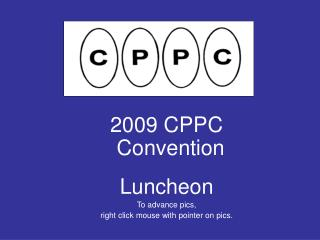 2009 CPPC Convention Luncheon To advance pics,  right click mouse with pointer on pics.
