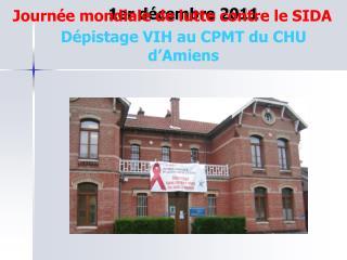 1er décembre 2011 Dépistage VIH au CPMT du CHU d'Amiens
