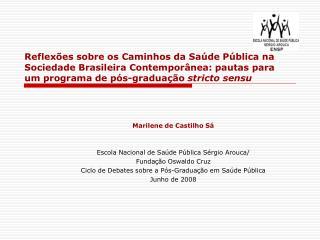 Marilene de Castilho Sá Escola Nacional de Saúde Pública Sérgio Arouca/ Fundação Oswaldo Cruz