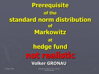 Prerequisite  of the standard norm distribution  of  Markowitz  at hedge fund  not realistic
