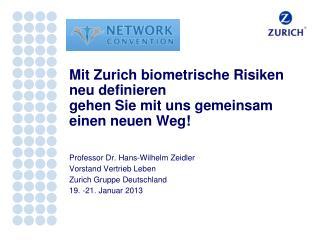 Mit Zurich biometrische Risiken  neu definieren gehen Sie mit uns gemeinsam einen neuen Weg!