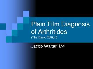 Plain Film Diagnosis of Arthritides (The Basic Edition)
