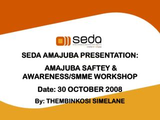 SEDA AMAJUBA PRESENTATION:  AMAJUBA SAFTEY & AWARENESS/SMME WORKSHOP