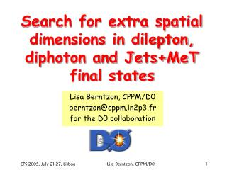 Search for extra spatial dimensions in dilepton, diphoton and Jets+MeT final states