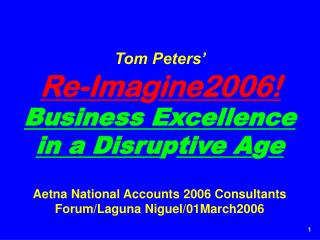 Tom Peters� Re-ima g ine ! Toward Health ( care )  Excellence !
