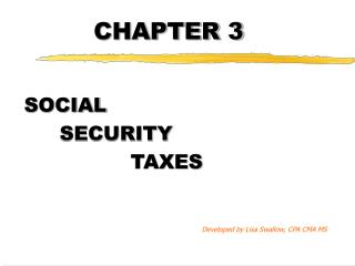SOCIAL    SECURITY      TAXES            Developed by Lisa Swallow, CPA CMA MS