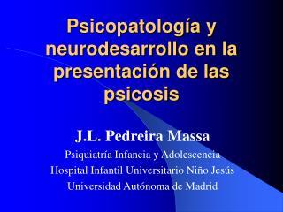 Psicopatolog a y neurodesarrollo en la presentaci n de las psicosis