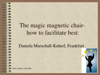 The magic magnetic chair- how to facilitate best