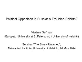 Political Opposition in Russia: A Troubled Rebirth? Vladimir Gel'man