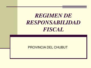 REGIMEN DE RESPONSABILIDAD FISCAL