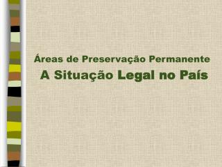 Áreas de Preservação Permanente  A Situação  Legal no País