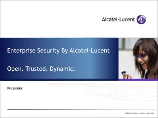 Enterprise Security By Alcatel-Lucent Open. Trusted. Dynamic.