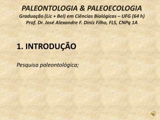 PALEONTOLOGIA & PALEOECOLOGIA Graduação ( Lic  + Bel) em Ciências Biológicas – UFG (64 h)