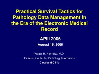 Walter H. Henricks, M.D. Director, Center for Pathology Informatics Cleveland Clinic