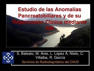 Estudio de las Anomalías Pancreatobiliares y de su Repercusión Clínica mediante RM
