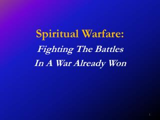 Spiritual Warfare: Fighting The Battles  In A War Already Won