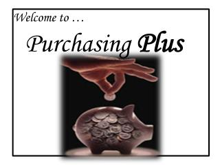 Welcome to … Purchasing  Plus