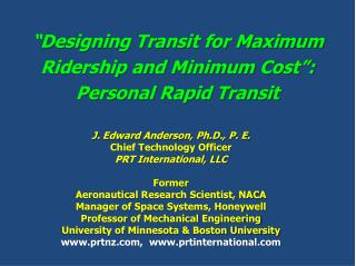 """Designing Transit for Maximum Ridership and Minimum Cost"": Personal Rapid Transit"