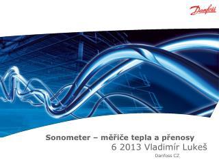 Sonometer � m??i?e tepla a p?enosy  6 2013 Vladim�r Luke� Danfoss CZ