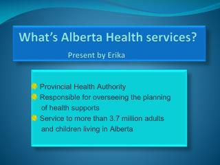 What's Alberta Health services? Present by Erika